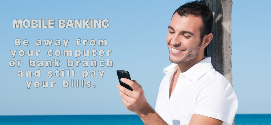 Mobile Banking- Be away from your computer or bank branch and still pay your bills.