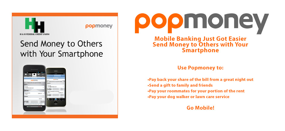 Popmoney- Mobile banking just got easier, send money to others with your smartphone. Click here to lean more.